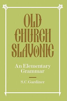 Old Church Slavonic: An Elementary Grammar 9780521091640