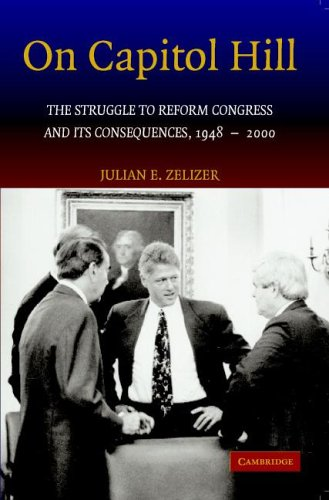 On Capitol Hill: The Struggle to Reform Congress and Its Consequences, 1948 2000 9780521681278