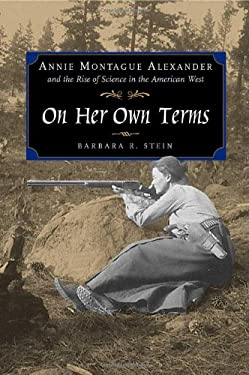 On Her Own Terms: Annie Montague Alexander and the Rise of Science in the American West 9780520227262