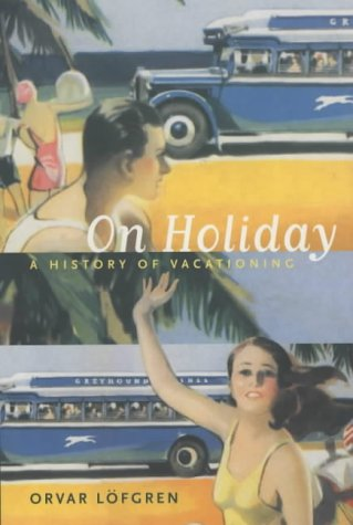On Holiday: A History of Vacationing 9780520234642