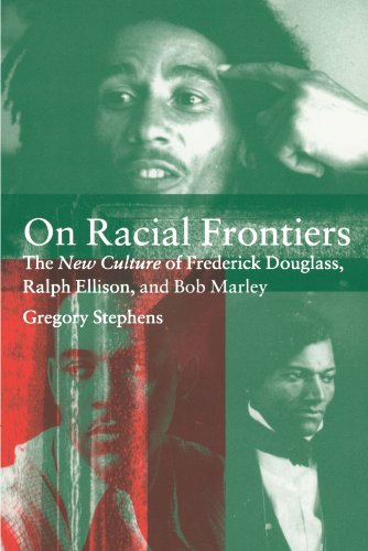 On Racial Frontiers: The New Culture of Frederick Douglass, Ralph Ellison, and Bob Marley 9780521643931