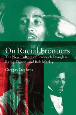 On Racial Frontiers: The New Culture of Frederick Douglass, Ralph Ellison, and Bob Marley 9780521643528