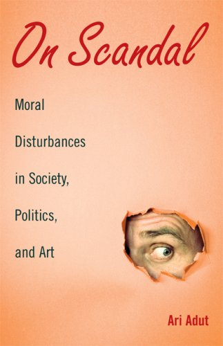 On Scandal: Moral Disturbances in Society, Politics, and Art 9780521720403