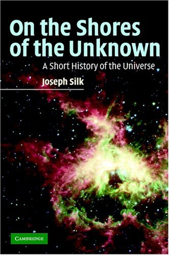 On the Shores of the Unknown: A Short History of the Universe 9780521836272