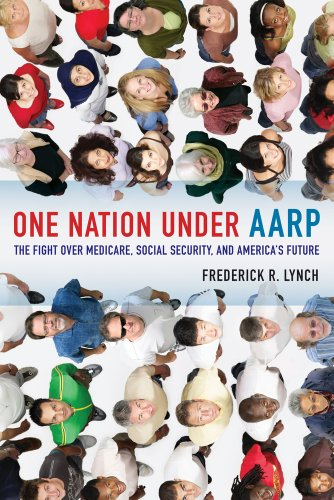 One Nation Under AARP: The Fight Over Medicare, Social Security, and America's Future 9780520268289