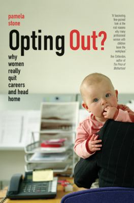 Opting Out?: Why Women Really Quit Careers and Head Home 9780520256576