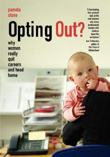 Opting Out? Why Women Really Quit Careers and Head Home 9780520902077