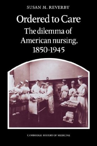 Ordered to Care: The Dilemma of American Nursing, 1850 1945 9780521335652