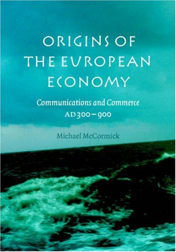 Origins of the European Economy: Communications and Commerce A.D. 300-900 9780521661027