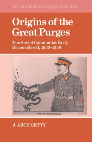 Origins of the Great Purges: The Soviet Communist Party Reconsidered, 1933 1938 9780521335706