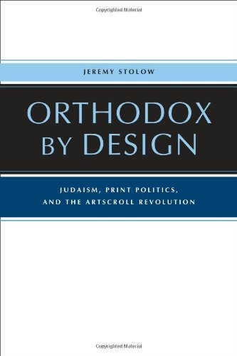 Orthodox by Design: Judaism, Print Politics, and the Artscroll Revolution 9780520264267
