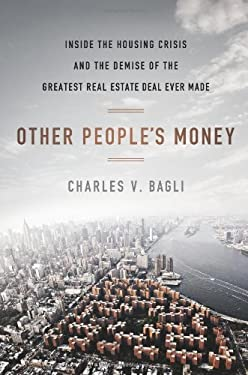 Other People's Money: Inside the Housing Crisis and the Demise of the Greatest Real Estate Deal Ever Made 9780525952657