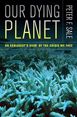 Our Dying Planet: An Ecologist's View of the Crisis We Face 9780520274600