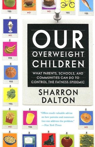 Our Overweight Children: What Parents, Schools, and Communities Can Do to Control the Fatness Epidemic 9780520246669