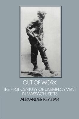 Out of Work: The First Century of Unemployment in Massachusetts 9780521297677