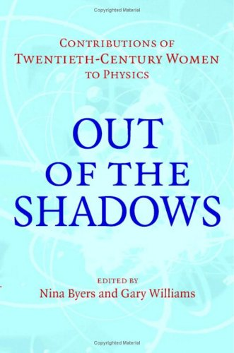 Out of the Shadows: Contributions of Twentieth-Century Women to Physics 9780521821971
