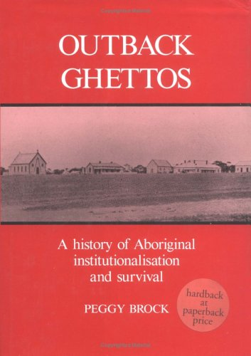Outback Ghettos: Aborigines, Institutionalisation and Survival 9780521447089