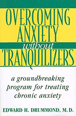 Overcoming Anxiety Without Tranquilizers: A Groundbreaking Program for Treating Chronic Anxiety 9780525942986