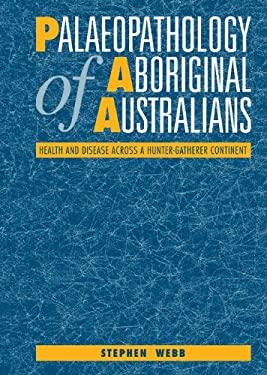 Palaeopathology of Aboriginal Australians: Health and Disease Across a Hunter-Gatherer Continent