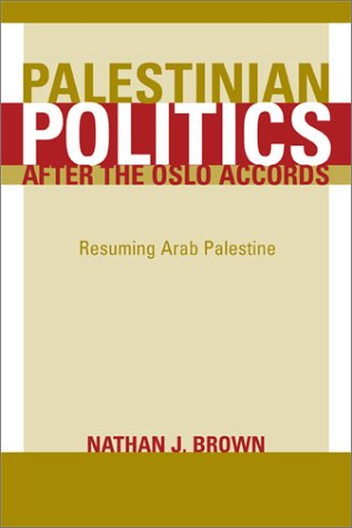 Palestinian Politics After the Oslo Accords: Resuming Arab Palestine 9780520241152