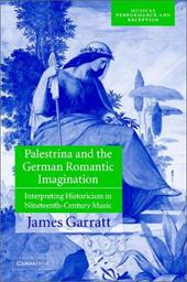 Palestrina and the German Romantic Imagination: Interpreting Historicism in Nineteenth-Century Music