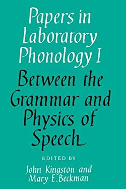 Papers in Laboratory Phonology: Volume 1, Between the Grammar and Physics of Speech 9780521362382