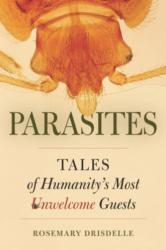 Parasites: Tales of Humanity's Most Unwelcome Guests 9780520259386
