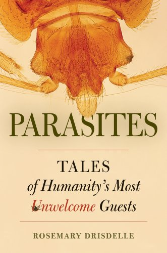 Parasites: Tales of Humanity's Most Unwelcome Guests 9780520269774