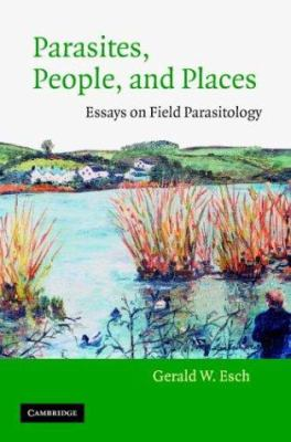 Parasites, People, and Places: Essays on Field Parasitology 9780521815499