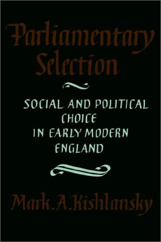 Parliamentary Selection: Social and Political Choice in Early Modern England
