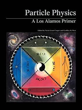 Particle Physics: A Los Alamos Primer 9780521347808
