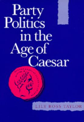 Party Politics in the Age of Caesar 9780520012578
