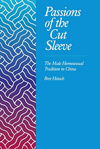 Passions of the Cut Sleeve: Male Homosexual Tradition Chi 9780520078697