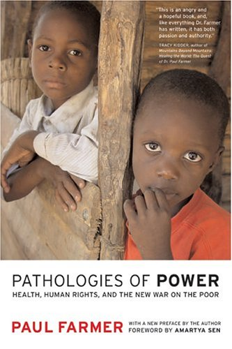 Pathologies of Power: Health, Human Rights, and the New War on the Poor 9780520243262
