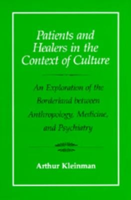 Patients and Healers in the Context of Culture: An Exploration of the Borderland Between Anthropology, Medicine, and Psychiatry 9780520045118