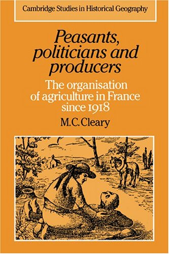 Peasants, Politicians and Producers: The Organisation of Agriculture in France Since 1918 9780521333474