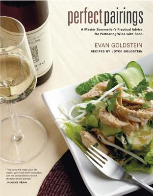Perfect Pairings: A Master Sommelier's Practical Advice for Partnering Wine with Food 9780520243774