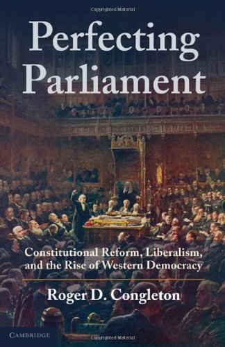 Perfecting Parliament: Constitutional Reform, Liberalism, and the Rise of Western Democracy 9780521764605