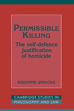Permissible Killing: The Self-Defence Justification of Homicide 9780521454087