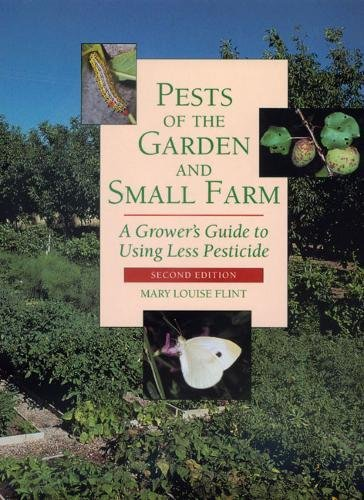 Pests of the Garden and Small Farm: A Grower's Guide to Using Less Pesticide, Second Edition 9780520218109