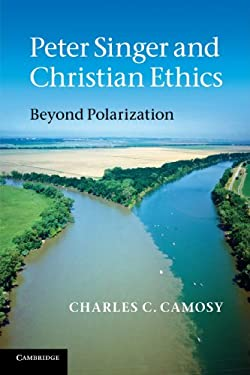 Peter Singer and Christian Ethics: Beyond Polarization 9780521149334