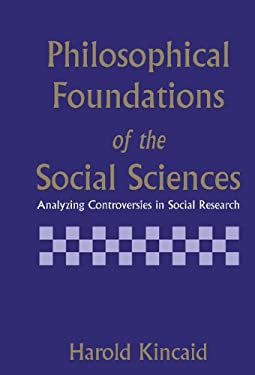 Philosophical Foundations of the Social Sciences: Analyzing Controversies in Social Research 9780521482684