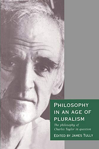 Philosophy in an Age of Pluralism: The Philosophy of Charles Taylor in Question 9780521437424