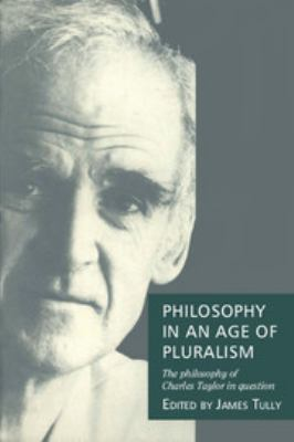 Philosophy in an Age of Pluralism: The Philosophy of Charles Taylor in Question 9780521431507