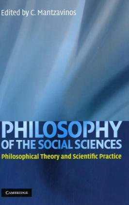 Philosophy of the Social Sciences: Philosophical Theory and Scientific Practice 9780521739061