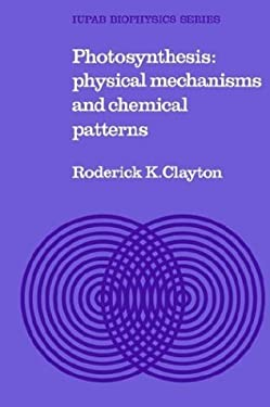 Photosynthesis: Physical Mechanisms and Chemical Patterns 9780521294430
