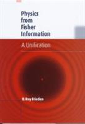 Physics from Fisher Information: A Unification 9780521631679