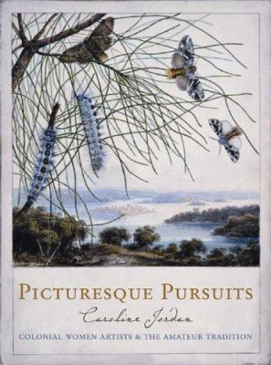 Picturesque Pursuits: Colonial Women Artists & the Amateur Tradition 9780522850970