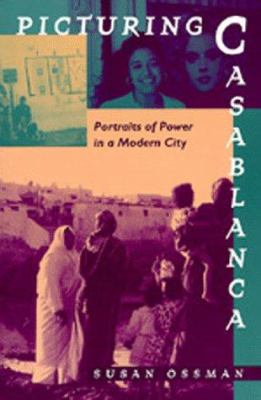 Picturing Casablanca: Portraits of Power in a Modern City 9780520084025