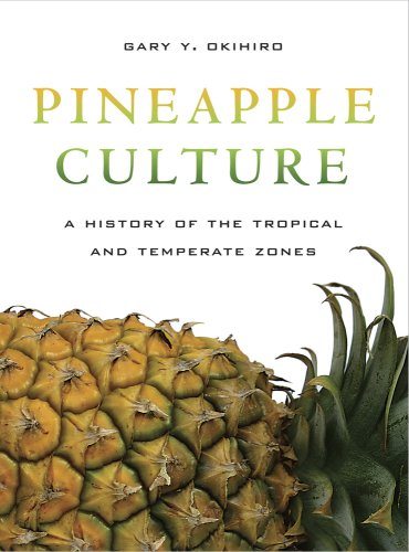 Pineapple Culture: A History of the Tropical and Temperate Zones 9780520255135